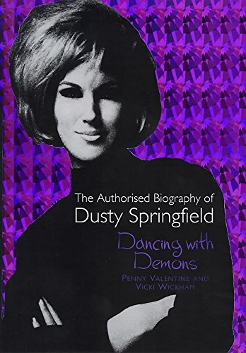 DANCING WITH DEMONS: The Authorized Biography of Dusty Springfield: Valentine, Penny and Vicki ...