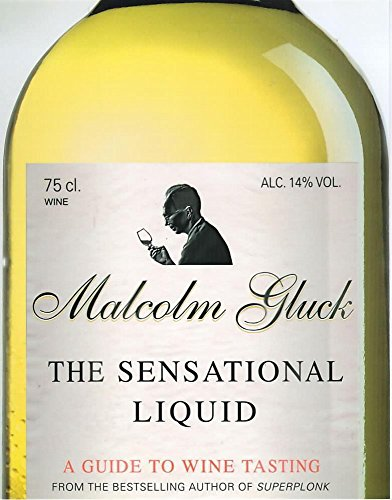 The Sensational Liquid: A Guide to Wine Tasting: Gluck, Malcolm