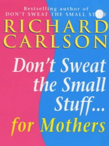 Don't Sweat the Small Stuff for Mothers (9780340767443) by Carlson, Richard