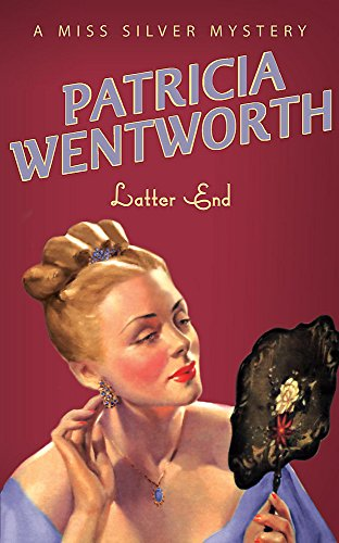 Latter End (A Miss Silver Mystery): Wentworth, Patricia