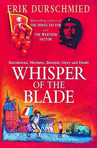 Whisper of the Blade: Revolutions, Mayhem, Betrayal, Glory and Death: Durschmied, Erik