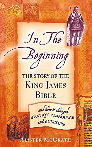 9780340785607: In the Beginning: the story of the King James Bible and how it changesd a nation, a language and a culture