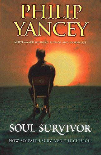 Soul Survivor: How My Faith Survived the Church: Philip Yancey