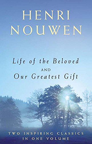 Life of the Beloved and Our Greatest Gift: Nouwen, Henri