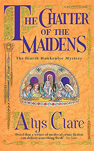 The Chatter of the Maidens (Hawkenlye Mysteries): Clare, Alys