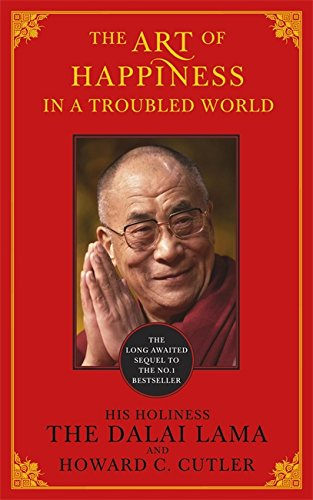 The Art of Happiness in a Troubled World: Cutler, Howard C., Bstan-'dzin-rgya-mtsho, Dalai Lama XIV