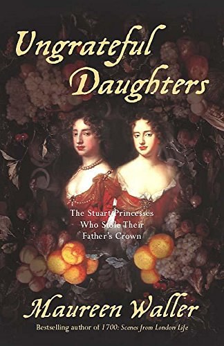 9780340794616: Ungrateful Daughters: The Stuart Princesses Who Stole Their Father's Crown