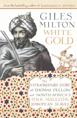 9780340794692: White Gold: The Extraordinary Story of Thomas Pellow and North Africa's One Million European Slaves: The Forgotten Story of North Africa's European Slaves