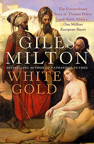9780340794708: White Gold: The Extraordinary Story of Thomas Pellow and North Africa's One Million European Slaves