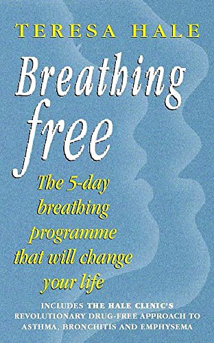 Breathing Free: The 5-day Breathing Programme That Can Change Your Life: Hale, Teresa, Simpson, Liz