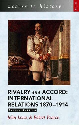 Rivalry and Accord: International Relations 1870-1914 (Access to History) (0340804319) by Lowe, John; Pearce, Robert