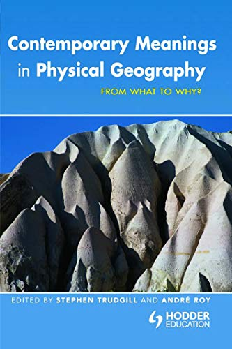 9780340806906: Contemporary Meanings in Physical Geography: From What to Why? (Hodder Arnold Publication)
