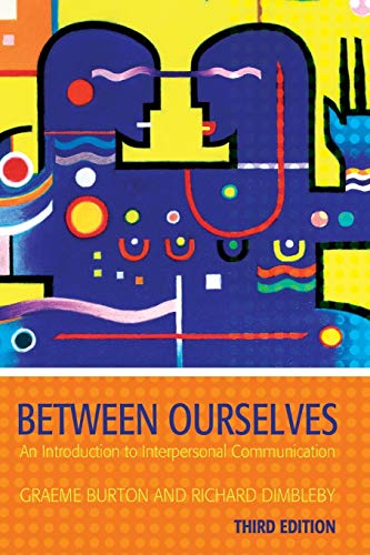 Between Ourselves: An Introduction to Interpersonal Communication: Graeme Burton, Richard