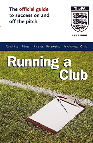 The Official FA Guide to Running a Club (Football Association): Howie, Les