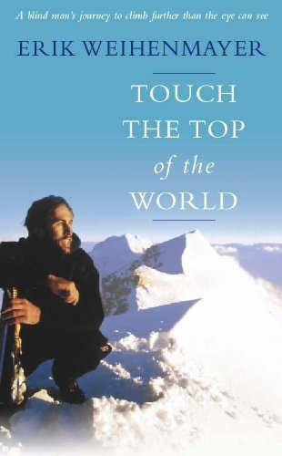 9780340819500: Touch the Top of the World: A Blind Man's Journey to Climb Farther Than the Eye Can See