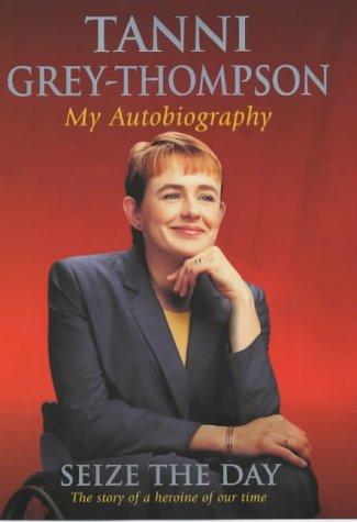 Seize the Day: My Autobiography: Tanni Grey-Thompson