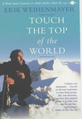 9780340819838: Touch the Top of the World: A Blind Man's Journey to Climb Farther Than the Eye Can See
