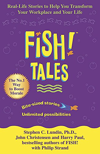 Fish! Tales: Real-Life Stories to Help You Transform Your Workplace and Your Life: Harry Paul,John ...