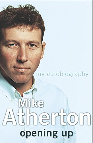 Opening Up : Mike Atherton My Autobiography: Atherton, Mike