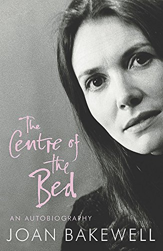 The Centre of the Bed [First Great Britain Edition]: Bakewell, Joan