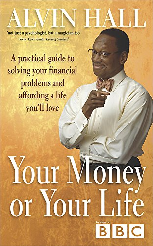 9780340823200: Your Money or Your Life: A Practical Guide to Solving Your Financial Problems and Affording a Life You'll Love