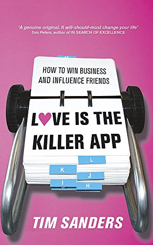 Love is the Killer APP: How to Win Business and Influence Friends (0340824867) by Tim Sanders