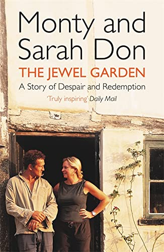 The Jewel Garden: A Story of Despair and Redemption: Monty Don; Sarah Don
