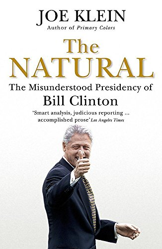 9780340826744: The Natural: The Misunderstood Presidency of Bill Clinton