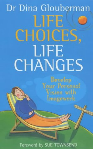 9780340826768: Life Choices, Life Changes: Develop your personal vision for the life you want: Develop Your Personal Vision with Imagework
