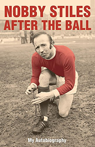 9780340828878: Nobby Stiles: After the Ball - My Autobiography