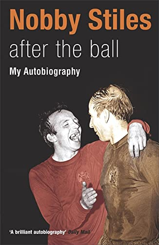 9780340828885: Nobby Stiles: After the Ball - My Autobiography