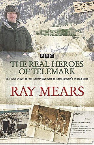 9780340830161: Real Heroes of Telemark: The True Story of the Secret Mission to Stop Hitler's Atomic Bomb