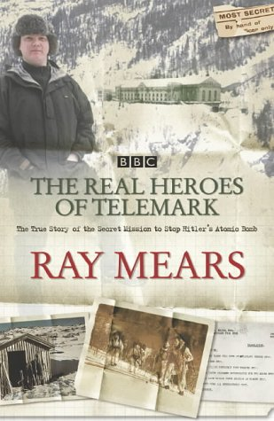 9780340830161: The Real Heroes Of Telemark: The True Story of the Secret Mission to Stop Hitler's Atomic Bomb