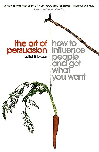 9780340830314: The Art of Persuasion: How to Influence People and Get What You Want