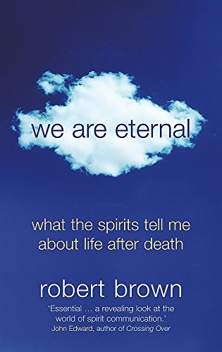 We Are Eternal: What the Spirits Tell Me About Life After Death (0340830387) by Robert Brown