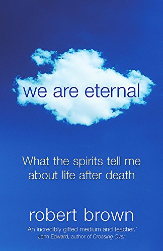9780340830680: We are Eternal: What the Spirits Tell Me About Life After Death