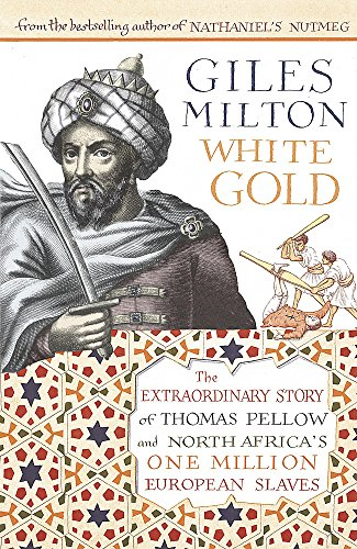 9780340834947: White Gold: The Extraordinary Story of Thomas Pellow and North Africa's One Million European Slaves: The Forgotten Story of North Africa's European Slaves