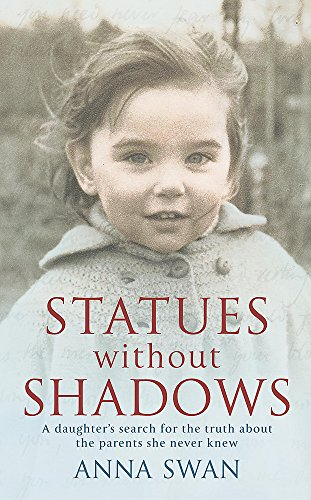 9780340835371: Statues Without Shadows: A Daughter's Search for the Truth About the Parents She Never Knew