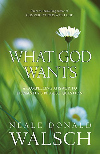 9780340838167: What God Wants: A Compelling Answer to Humanity's Biggest Question (Conversations With God)