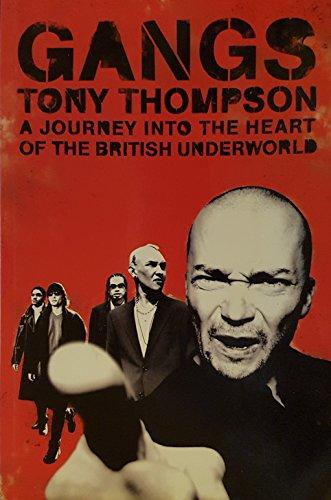 Gangs a Journey into the Heart of the British Underworld UK: Tony Thompson