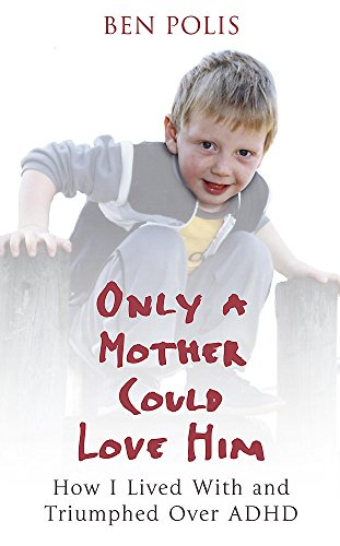 9780340838921: Only a Mother Could Love Him: How I Lived with and Triumphed Over ADHD