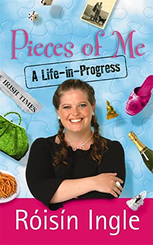 Pieces of Me: A Life-in-Progress: Ingle, Roisin