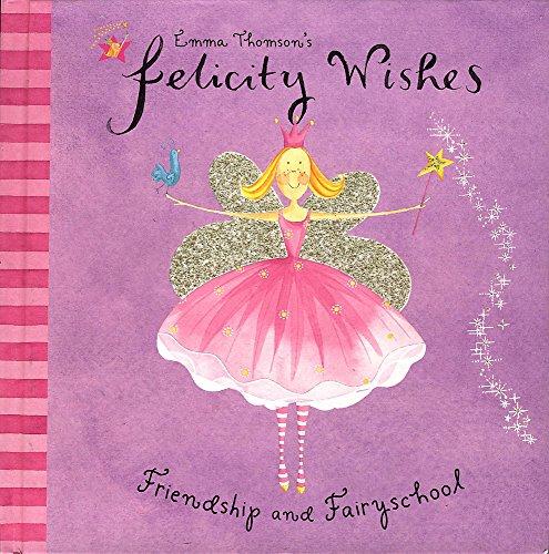 9780340844007: Emma Thomson's Felicity Wishes: Friendship and Fairyschool