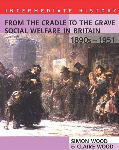 9780340846292: From the Cradle to the Grave: Social Welfare in Britain, 1890s (Hodder Intermediate History)
