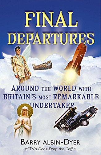 9780340861639: Final Departures: Around the World with Britain's Most Remarkable Undertaker