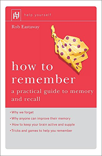 9780340862018: How to Remember: A Practical Guide to Memory and Recall