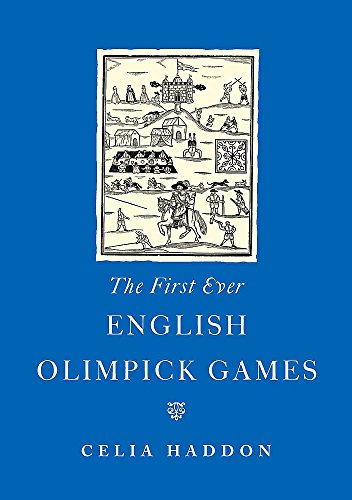 The First Ever English Olimpick Games: Haddon, Celia