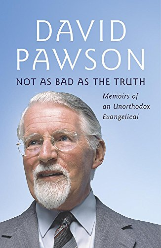 Not as Bad as the Truth: Memoirs of an Unorthodox Evangelical: Pawson, David