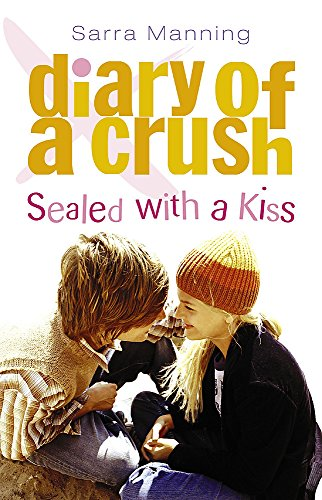 Sealed with a Kiss (Diary of a Crush) (9780340878613) by Sarra Manning