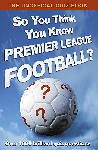 So You Think You Know Premier League: UK, Hodder &